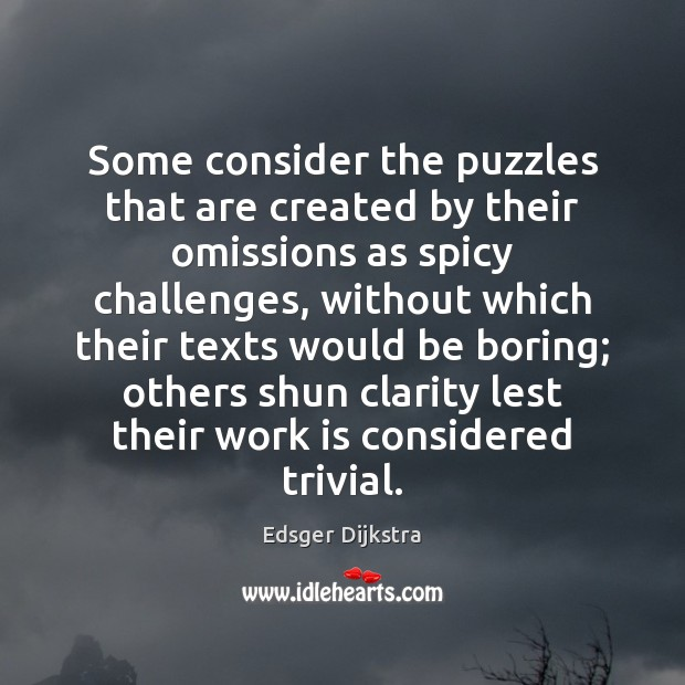 Some consider the puzzles that are created by their omissions as spicy Edsger Dijkstra Picture Quote