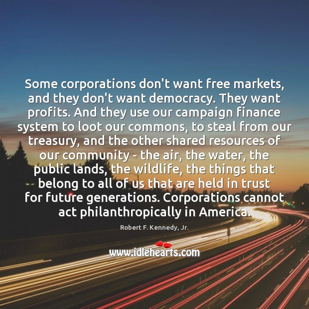 Some corporations don't want free markets, and they don't want democracy. They Finance Quotes Image