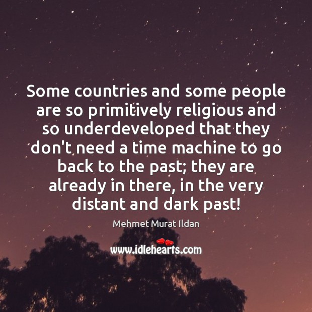 Some countries and some people are so primitively religious and so underdeveloped Image