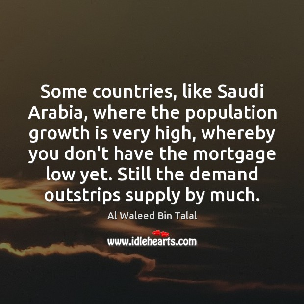 Some countries, like Saudi Arabia, where the population growth is very high, Al Waleed Bin Talal Picture Quote