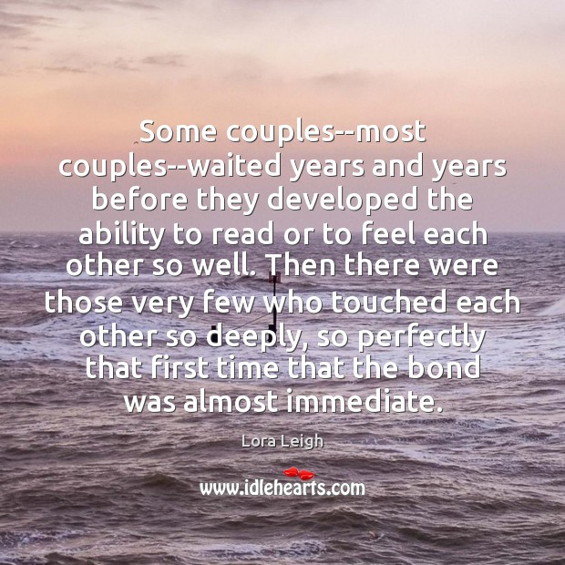 Some couples–most couples–waited years and years before they developed the ability to Image