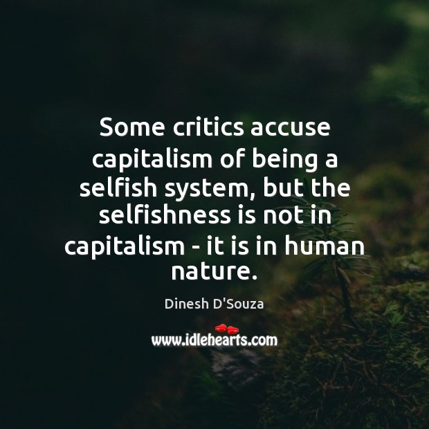 Some critics accuse capitalism of being a selfish system, but the selfishness Image