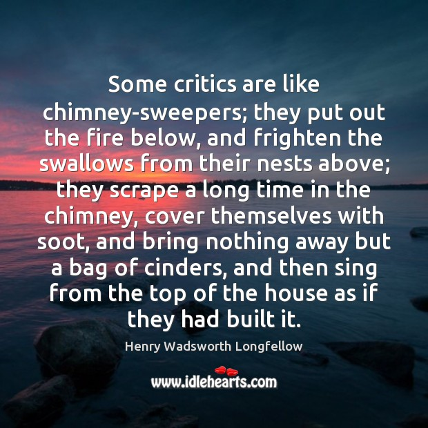 Some critics are like chimney-sweepers; they put out the fire below, and Image
