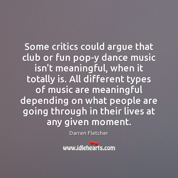 Some critics could argue that club or fun pop-y dance music isn't Image