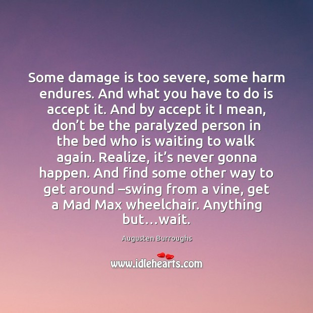Some damage is too severe, some harm endures. And what you have Augusten Burroughs Picture Quote