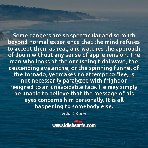 Some dangers are so spectacular and so much beyond normal experience that Arthur C. Clarke Picture Quote