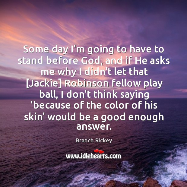 Some day I'm going to have to stand before God, and if Image