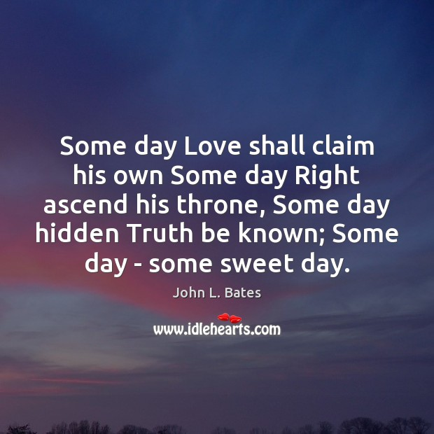 Some day Love shall claim his own Some day Right ascend his Hidden Quotes Image