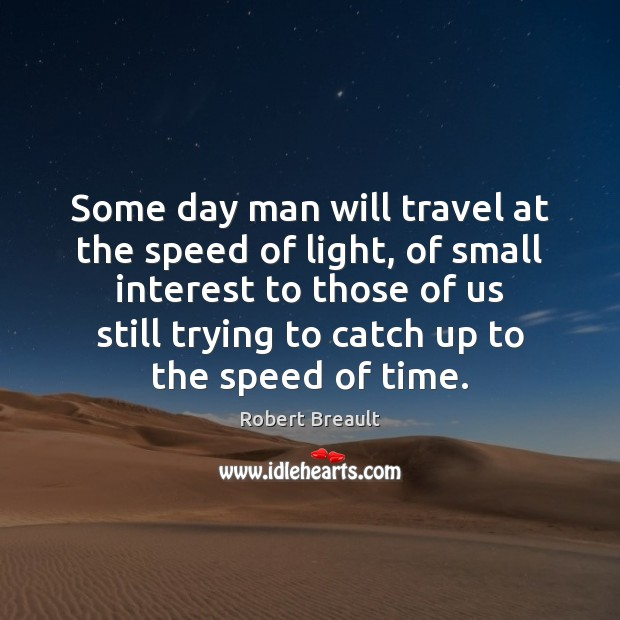 Image, Some day man will travel at the speed of light, of small