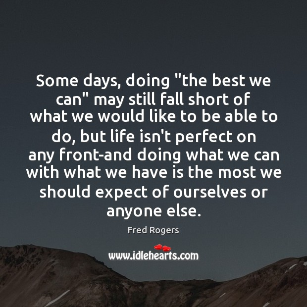 """Some days, doing """"the best we can"""" may still fall short of Fred Rogers Picture Quote"""