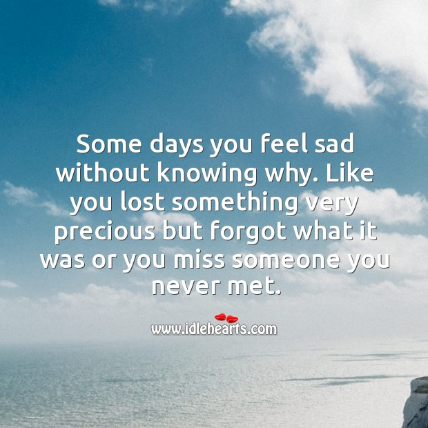 Some days you feel sad without knowing why. Sad Quotes Image
