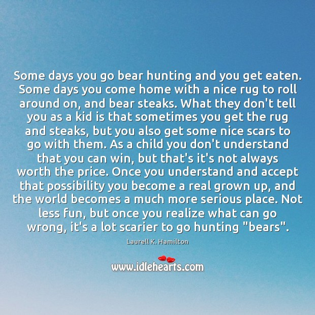 Some days you go bear hunting and you get eaten. Some days Image