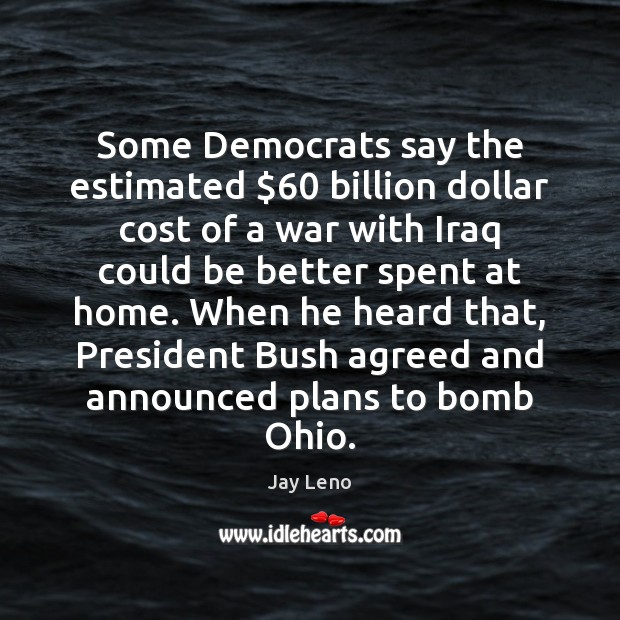 Image, Some Democrats say the estimated $60 billion dollar cost of a war with