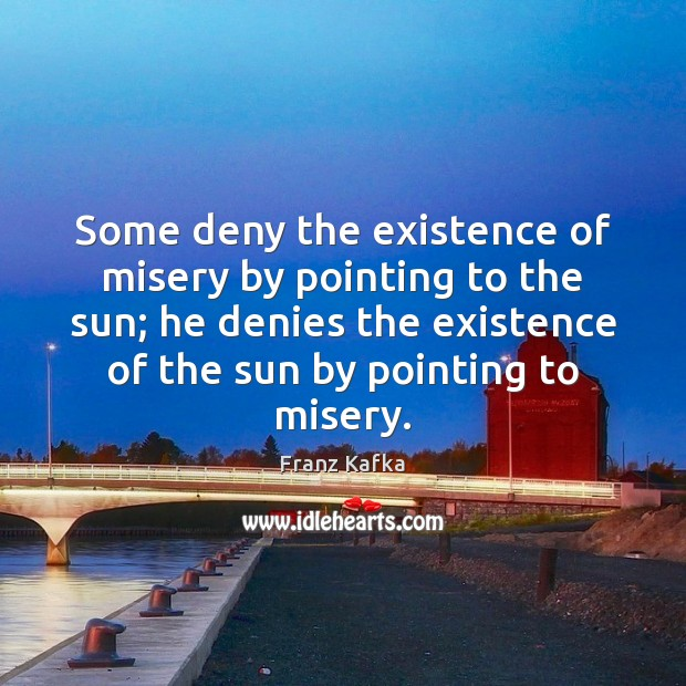 Image, Some deny the existence of misery by pointing to the sun; he