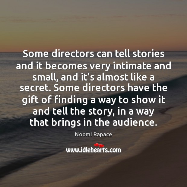 Some directors can tell stories and it becomes very intimate and small, Image