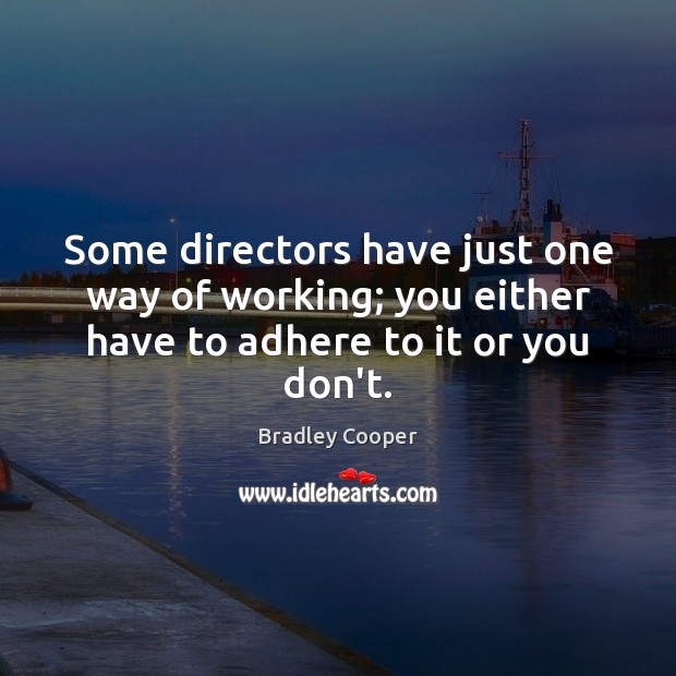 Image, Some directors have just one way of working; you either have to adhere to it or you don't.