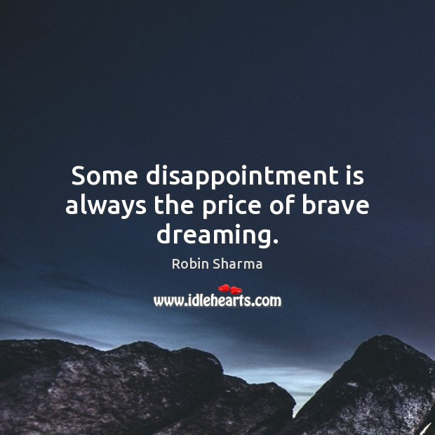 Image, Some disappointment is always the price of brave dreaming.