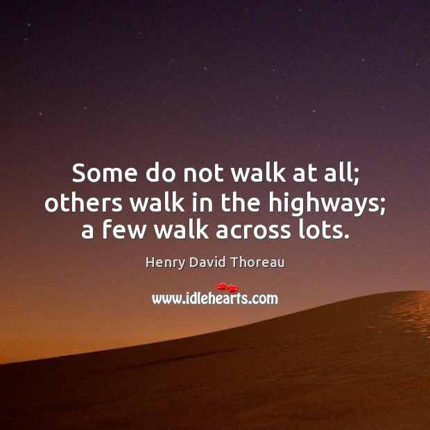 Image, Some do not walk at all; others walk in the highways; a few walk across lots.