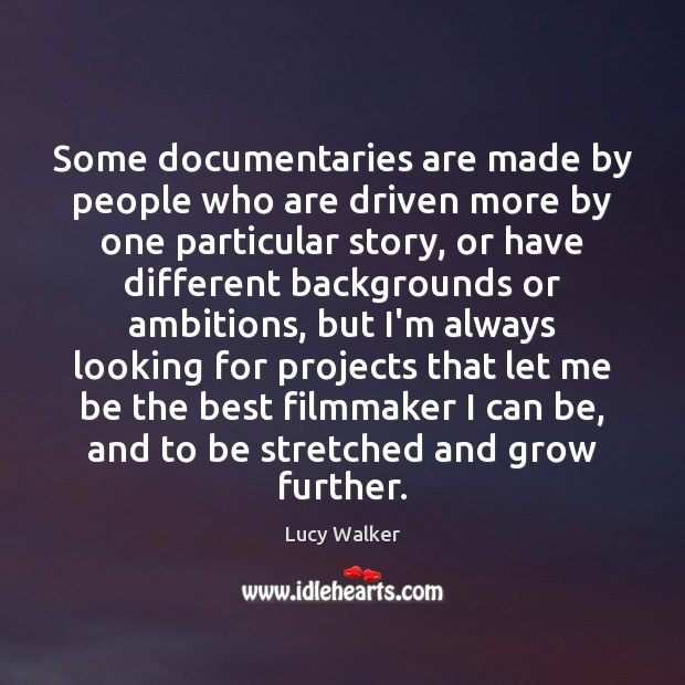Some documentaries are made by people who are driven more by one Image