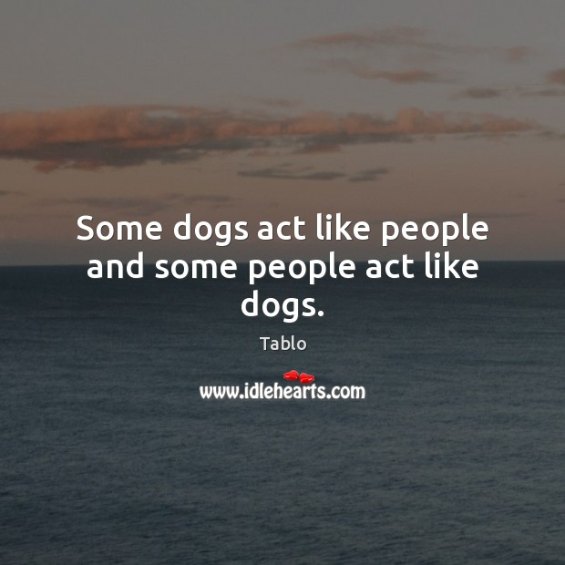 Some dogs act like people and some people act like dogs. Image