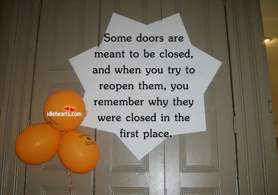 Some Doors Are Meant To Be Closed, And When You…