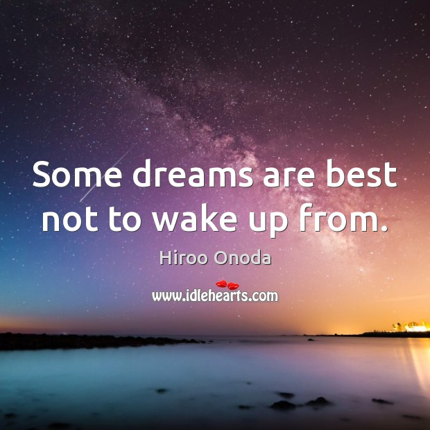 Some dreams are best not to wake up from. Image