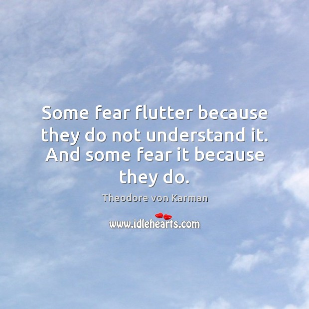 Some fear flutter because they do not understand it. And some fear it because they do. Image