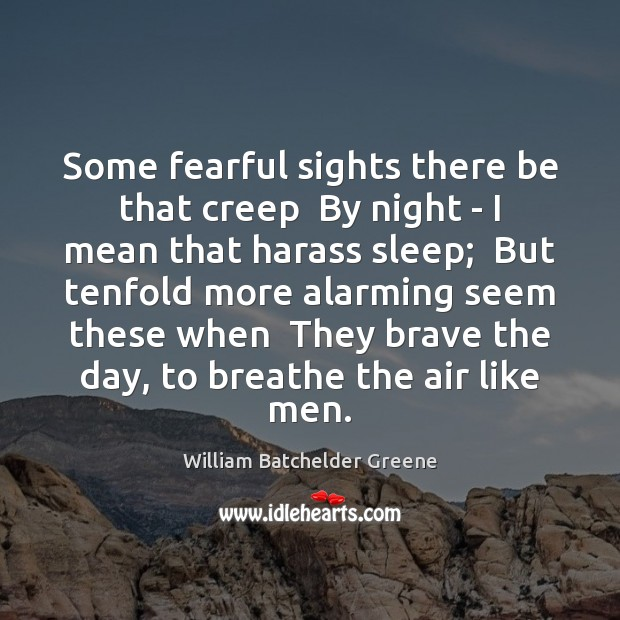 Image, Some fearful sights there be that creep  By night – I mean
