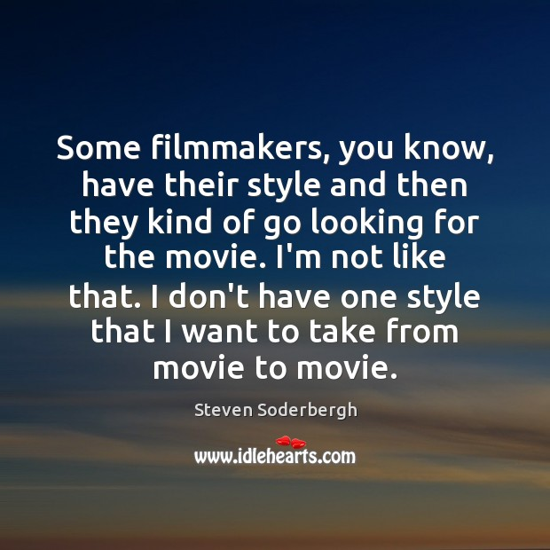 Some filmmakers, you know, have their style and then they kind of Steven Soderbergh Picture Quote