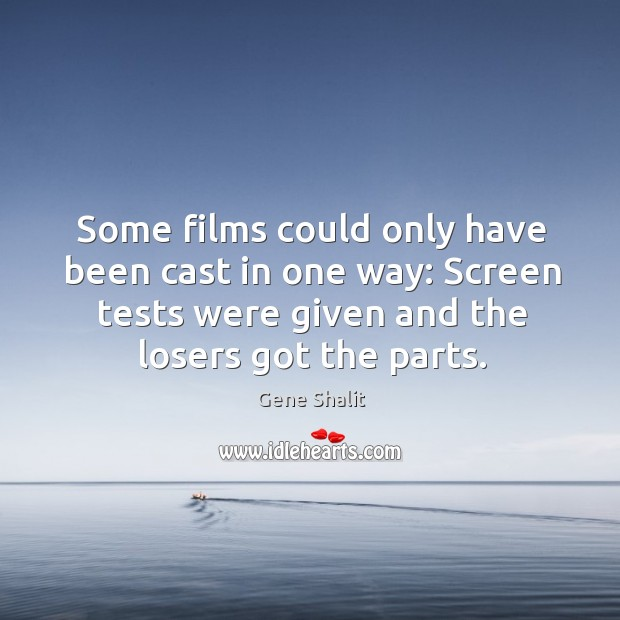 Some films could only have been cast in one way: screen tests were given and the losers got the parts. Image