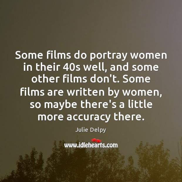 Some films do portray women in their 40s well, and some other Julie Delpy Picture Quote