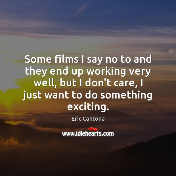Some films I say no to and they end up working very Eric Cantona Picture Quote
