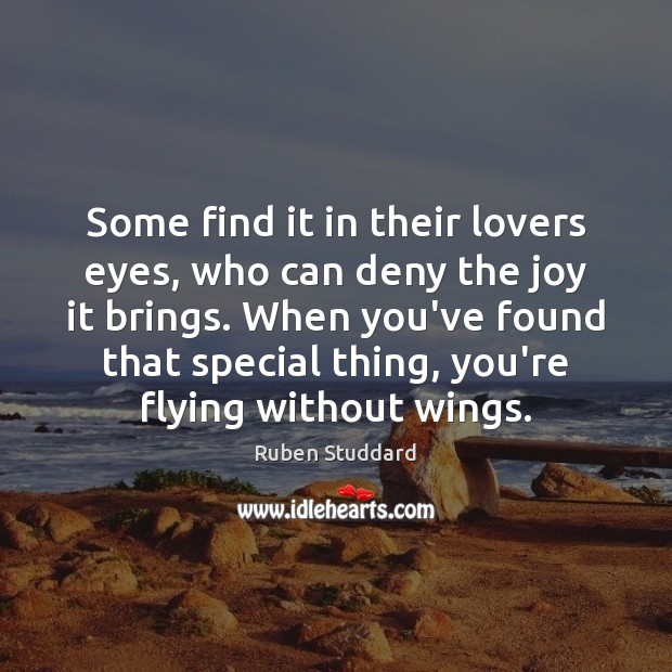 Some find it in their lovers eyes, who can deny the joy Ruben Studdard Picture Quote