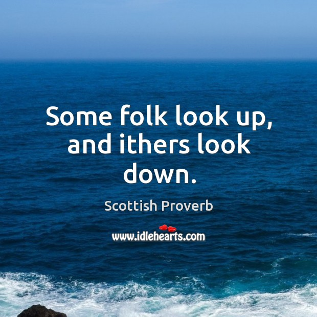 Image, Some folk look up, and ithers look down.