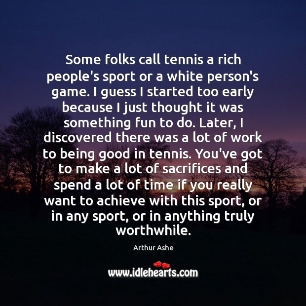 Some folks call tennis a rich people's sport or a white person's Arthur Ashe Picture Quote