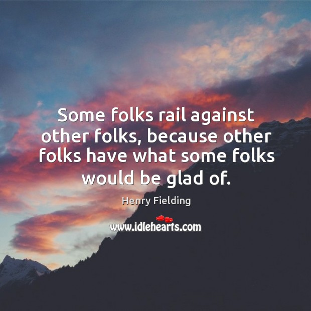 Some folks rail against other folks, because other folks have what some folks would be glad of. Image