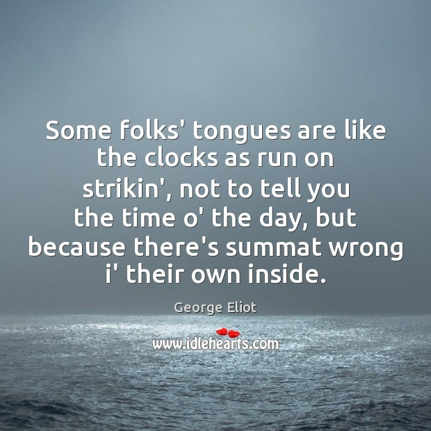 Some folks' tongues are like the clocks as run on strikin', not Image