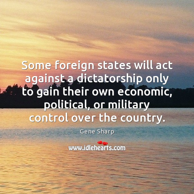 Some foreign states will act against a dictatorship only to gain their Image