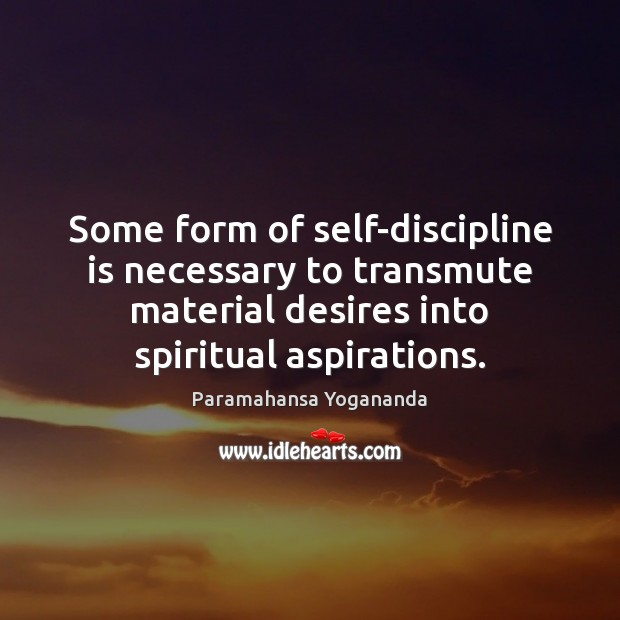 Some form of self-discipline is necessary to transmute material desires into spiritual Paramahansa Yogananda Picture Quote