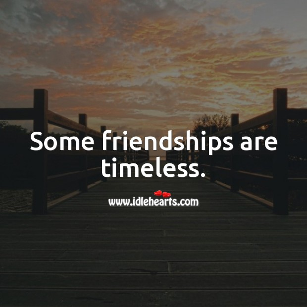Image, Some friendships are timeless.