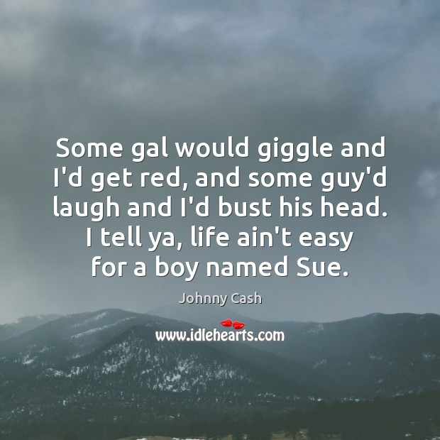 Some gal would giggle and I'd get red, and some guy'd laugh Johnny Cash Picture Quote