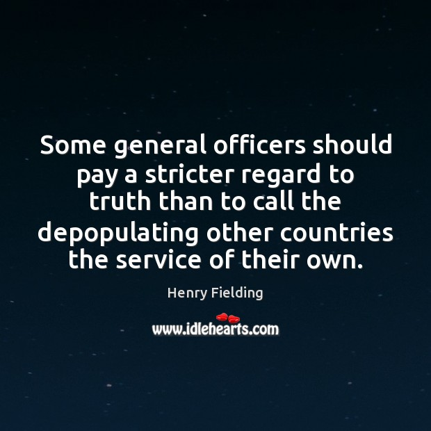 Some general officers should pay a stricter regard to truth than to Henry Fielding Picture Quote