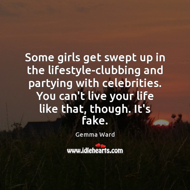 Some girls get swept up in the lifestyle-clubbing and partying with celebrities. Image
