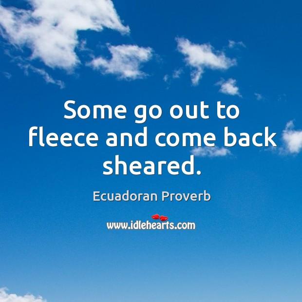 Some go out to fleece and come back sheared. Ecuadoran Proverbs Image