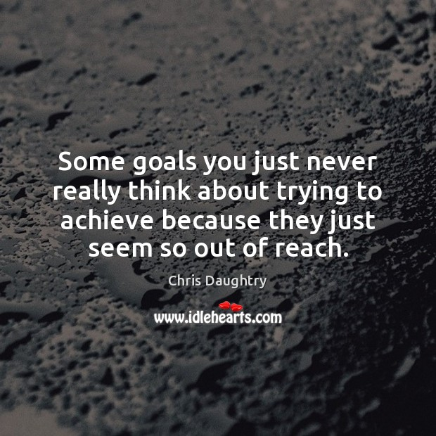 Some goals you just never really think about trying to achieve because Image