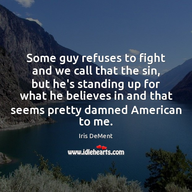 Some guy refuses to fight and we call that the sin, but Iris DeMent Picture Quote