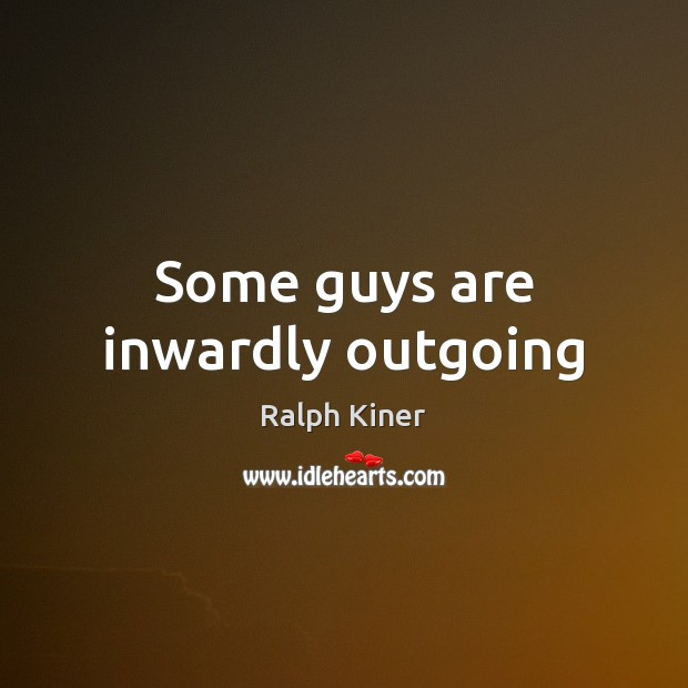 Some guys are inwardly outgoing Image