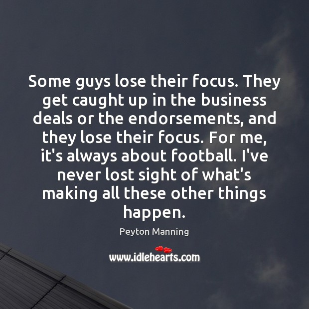 Some guys lose their focus. They get caught up in the business Image