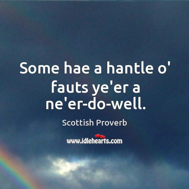 Image, Some hae a hantle o' fauts ye'er a ne'er-do-well.