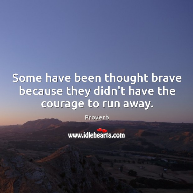 Some have been thought brave because they didn't have the courage to run away. Image